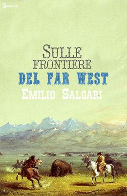 [¯|¯] Ebook: Sulle frontiere del Far West - Emilio Salgari