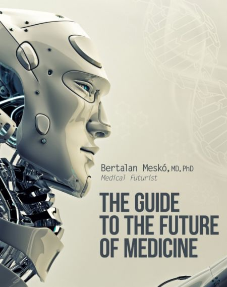 [¯|¯] Ebook: The Guide to the Future of Medicine - B.Meskó